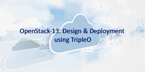 OpenStack-13: Design & Deployment using TripleO
